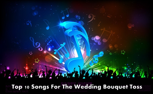 Top 10 Songs For The Wedding Bouquet Toss